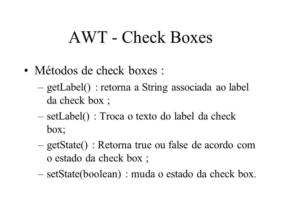 AWT - Check Boxes Métodos de check boxes :