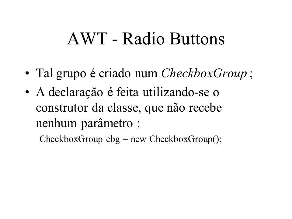 AWT - Radio Buttons Tal grupo é criado num CheckboxGroup ;