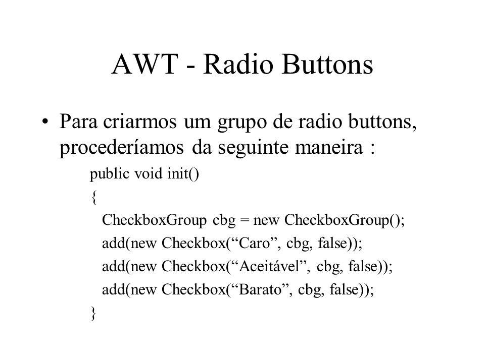 AWT - Radio Buttons Para criarmos um grupo de radio buttons, procederíamos da seguinte maneira : public void init()