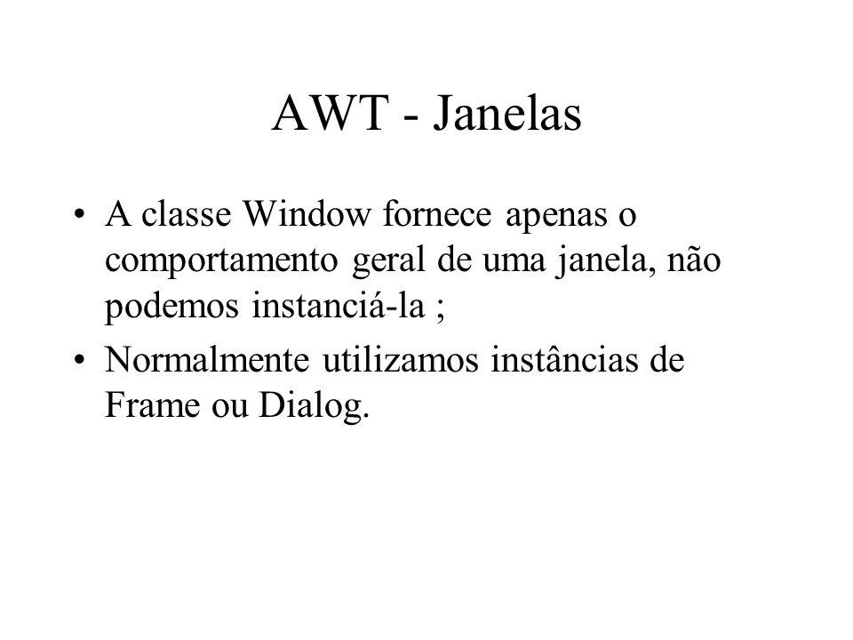 AWT - Janelas A classe Window fornece apenas o comportamento geral de uma janela, não podemos instanciá-la ;