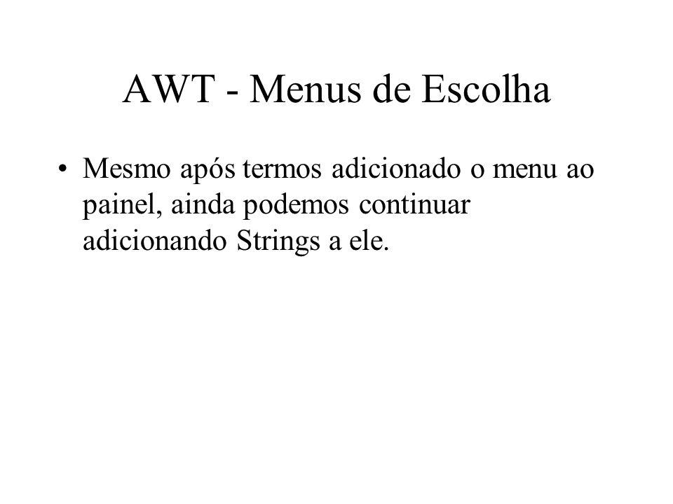 AWT - Menus de Escolha Mesmo após termos adicionado o menu ao painel, ainda podemos continuar adicionando Strings a ele.