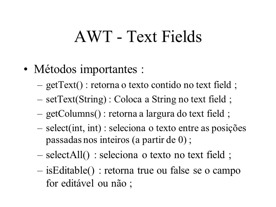 AWT - Text Fields Métodos importantes :