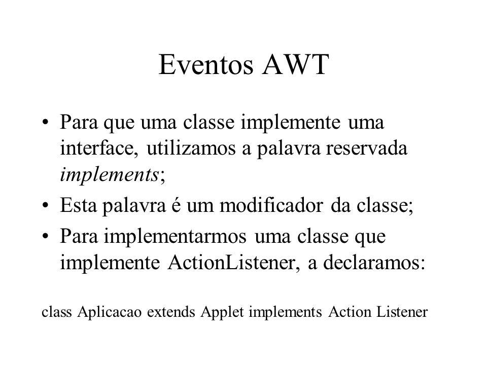 Eventos AWT Para que uma classe implemente uma interface, utilizamos a palavra reservada implements;