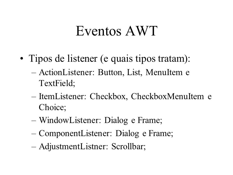 Eventos AWT Tipos de listener (e quais tipos tratam):