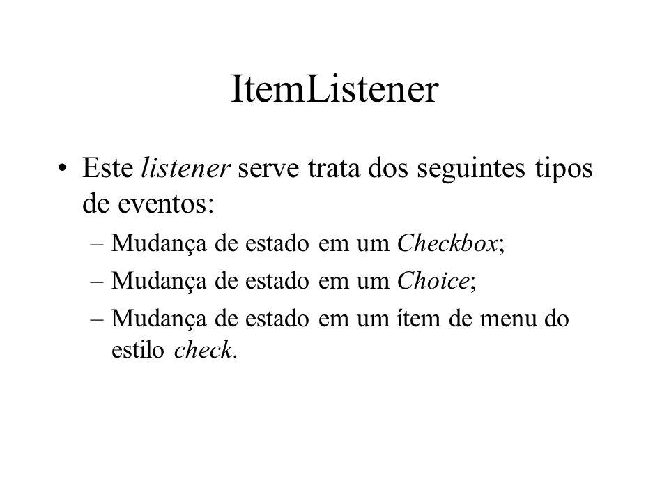 ItemListener Este listener serve trata dos seguintes tipos de eventos:
