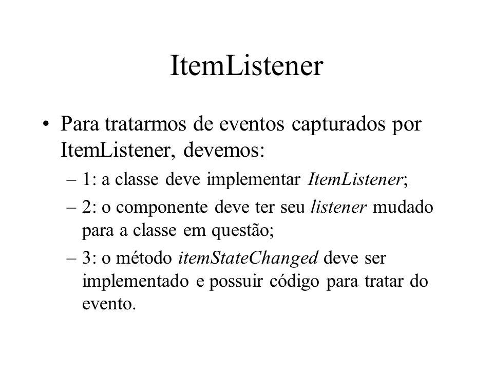 ItemListener Para tratarmos de eventos capturados por ItemListener, devemos: 1: a classe deve implementar ItemListener;