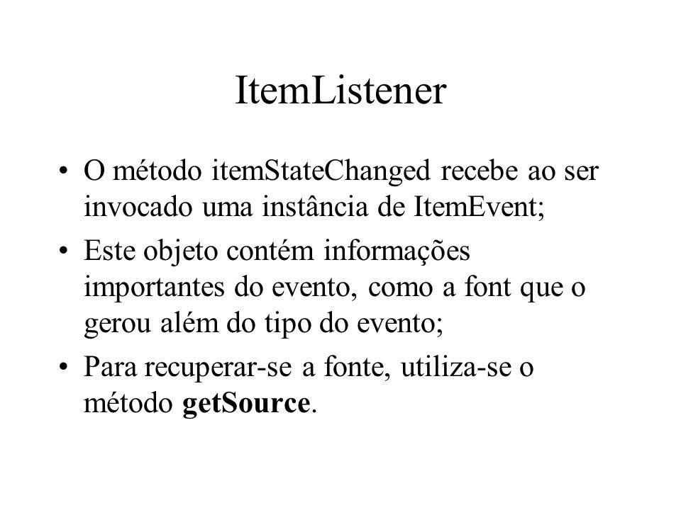 ItemListener O método itemStateChanged recebe ao ser invocado uma instância de ItemEvent;