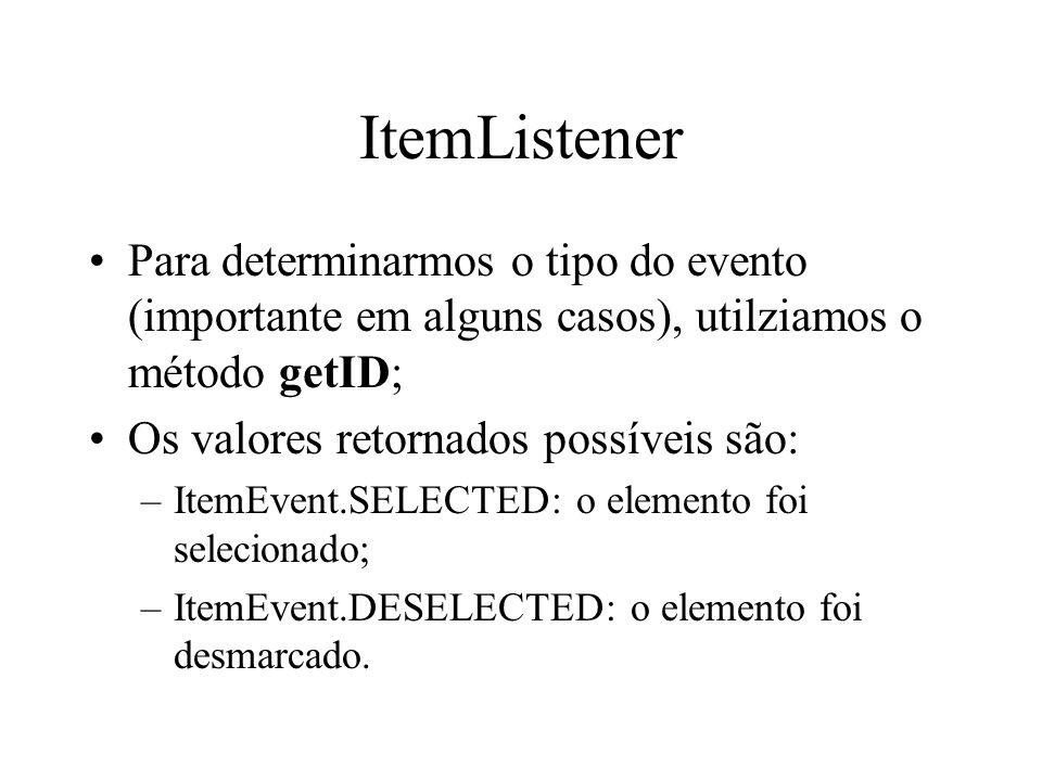ItemListener Para determinarmos o tipo do evento (importante em alguns casos), utilziamos o método getID;
