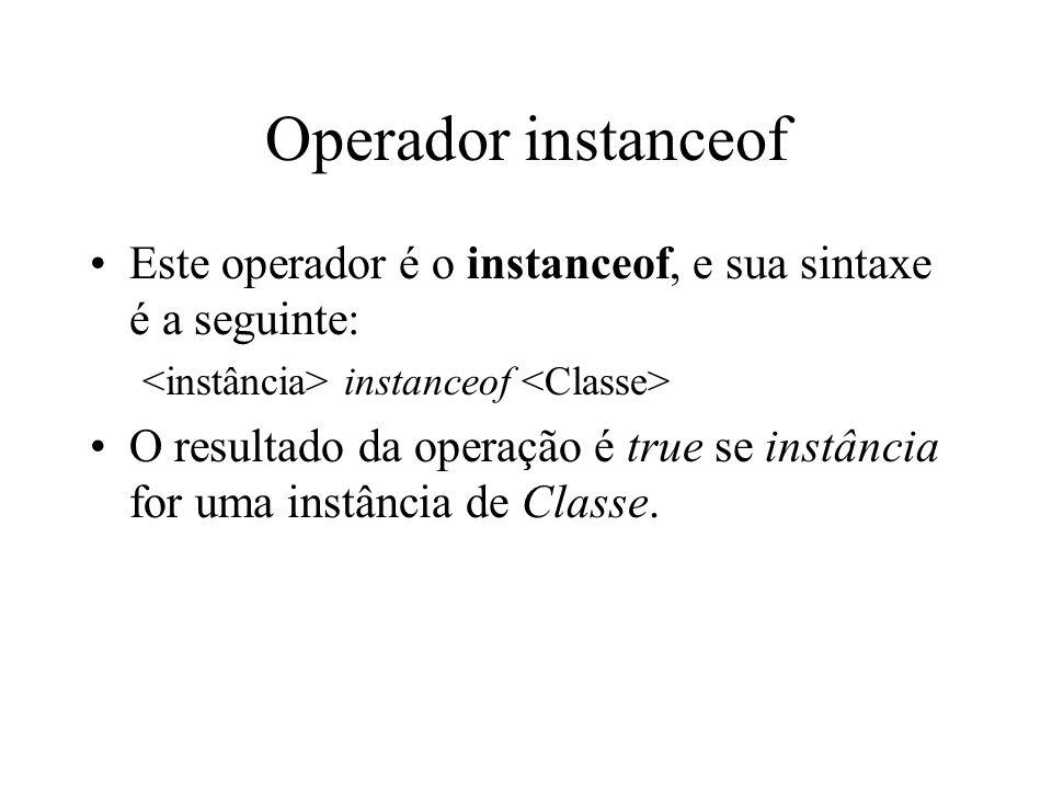 Operador instanceof Este operador é o instanceof, e sua sintaxe é a seguinte: <instância> instanceof <Classe>