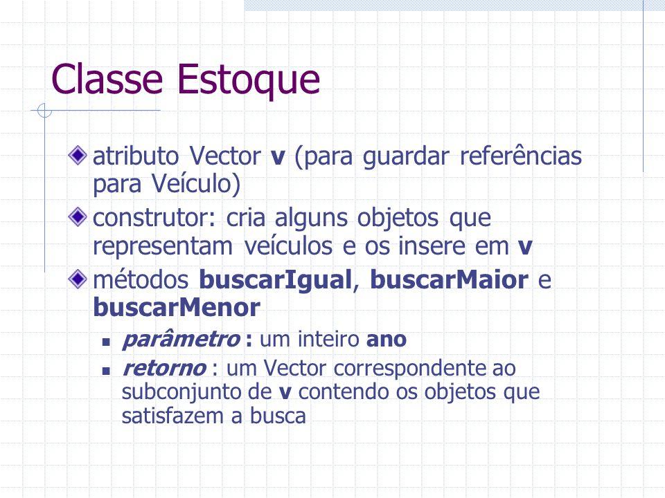 Classe Estoque atributo Vector v (para guardar referências para Veículo) construtor: cria alguns objetos que representam veículos e os insere em v.