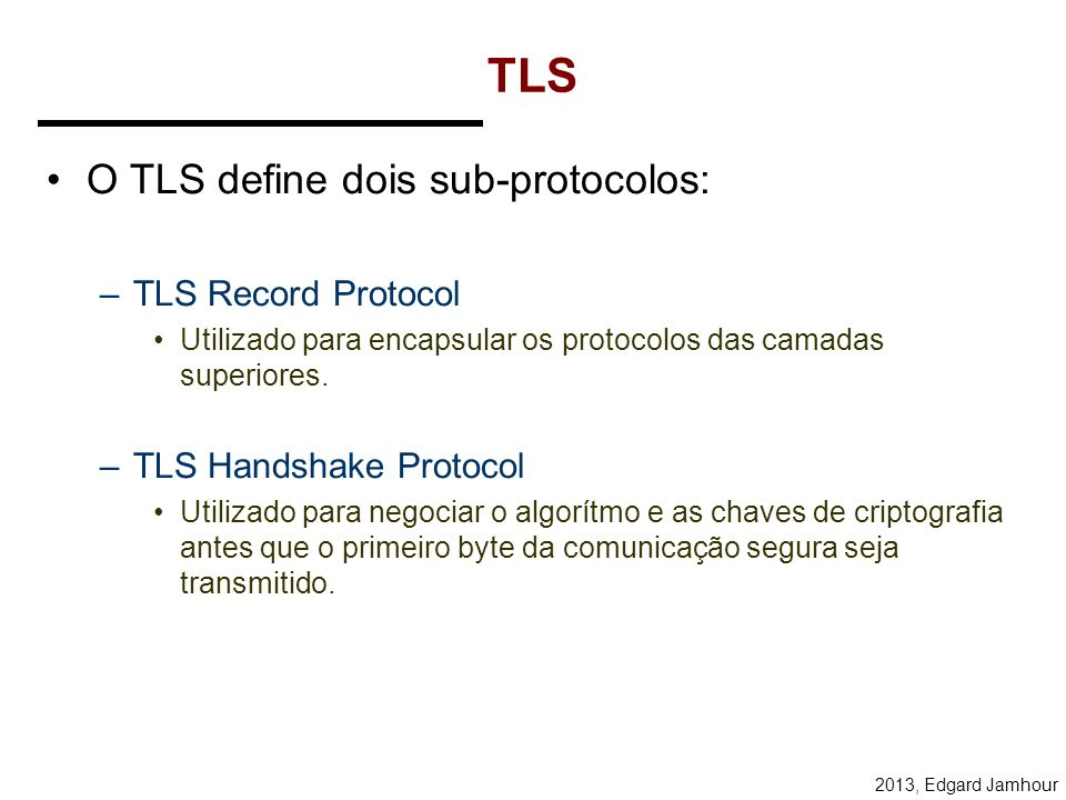 TLS O TLS define dois sub-protocolos: TLS Record Protocol