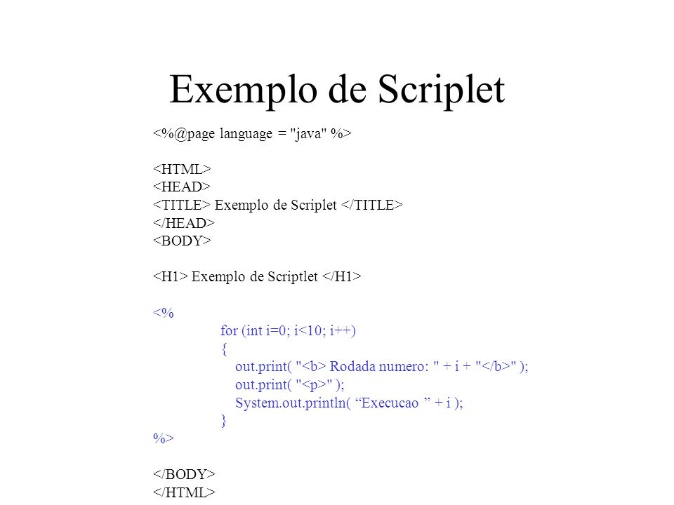 Exemplo de Scriplet <%@page language = java %> <HTML>