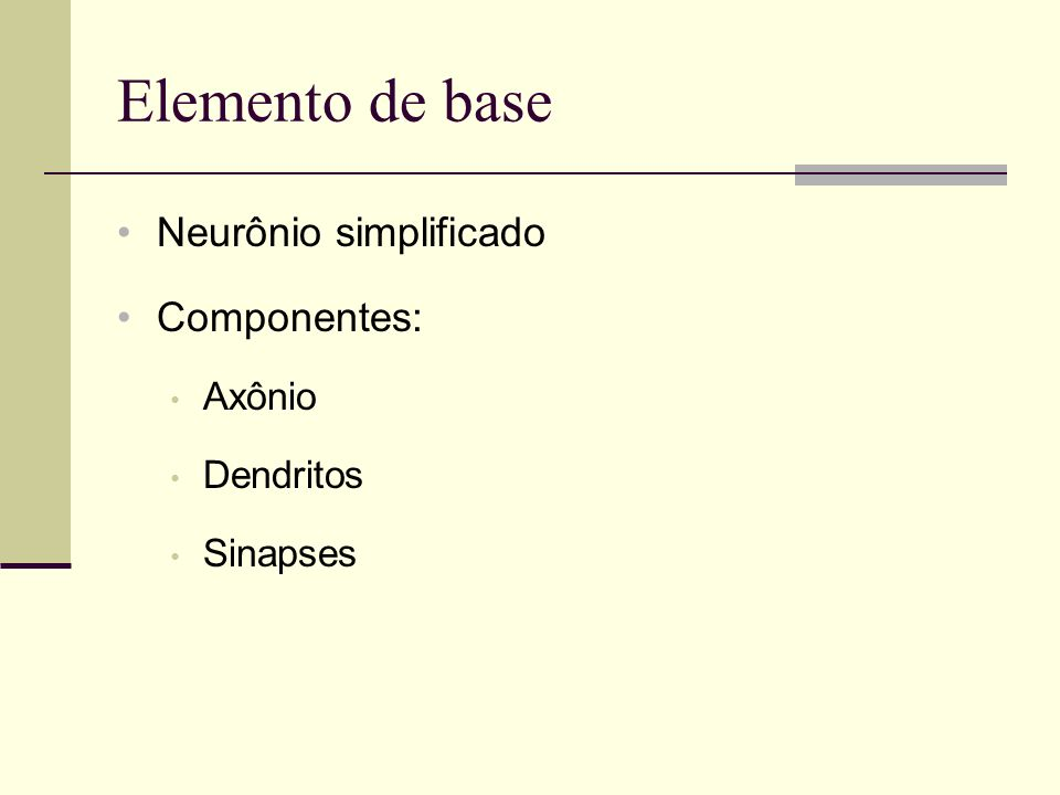 Elemento de base Neurônio simplificado Componentes: Axônio Dendritos