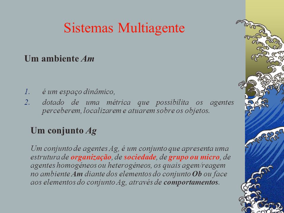 Sistemas Multiagente Um ambiente Am Um conjunto Ag