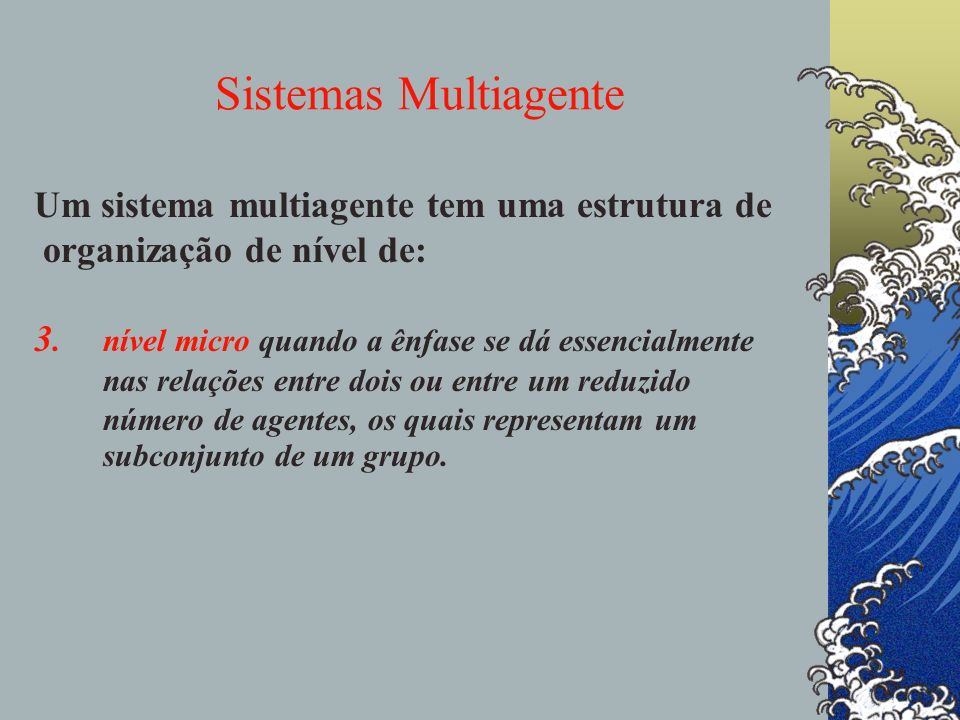 Sistemas Multiagente Um sistema multiagente tem uma estrutura de