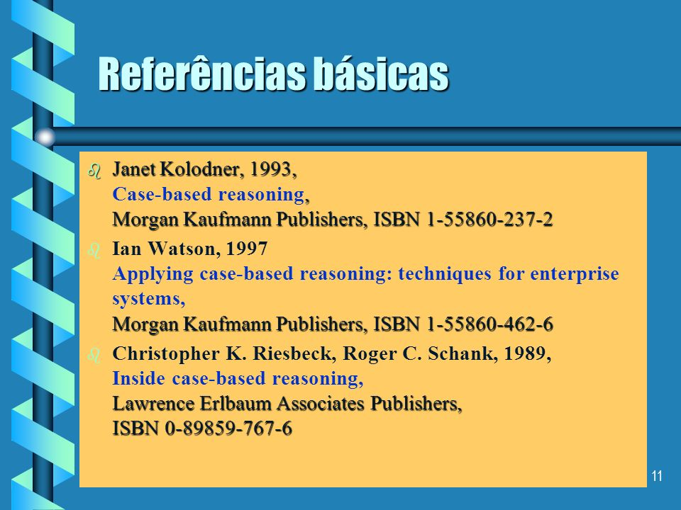 Referências básicasJanet Kolodner, 1993, Case-based reasoning, Morgan Kaufmann Publishers, ISBN 1-55860-237-2.
