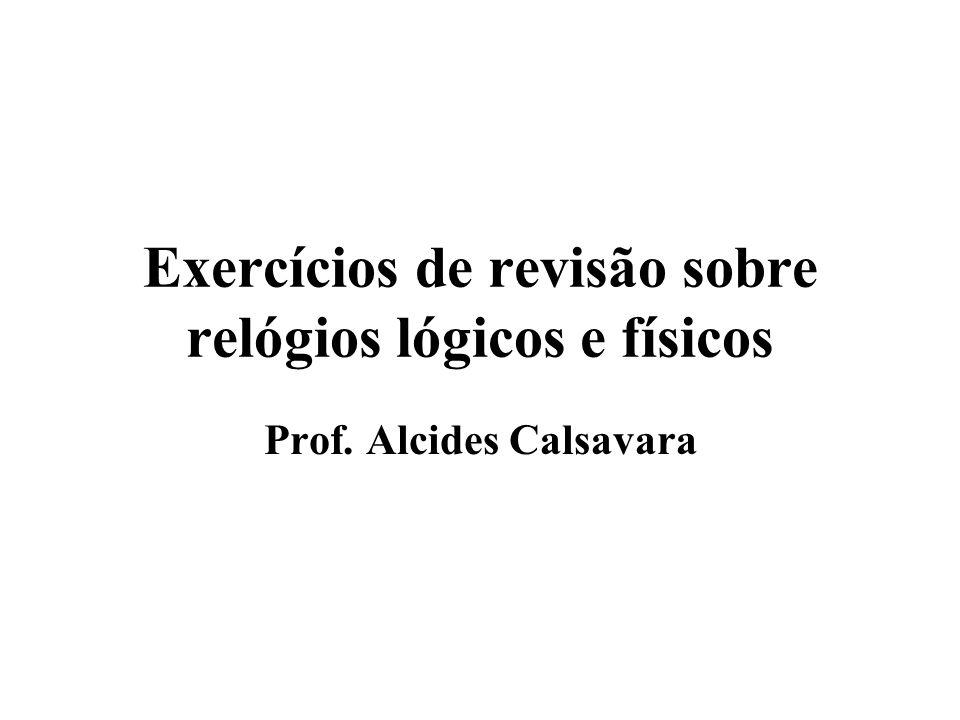 Exercícios de revisão sobre relógios lógicos e físicos