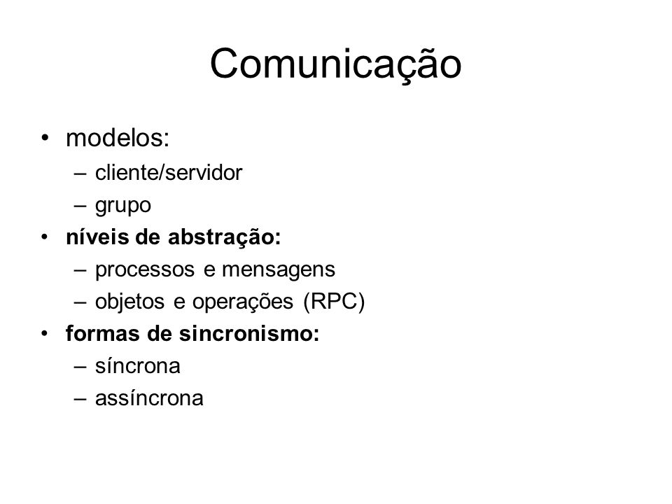 Comunicação modelos: cliente/servidor grupo níveis de abstração: