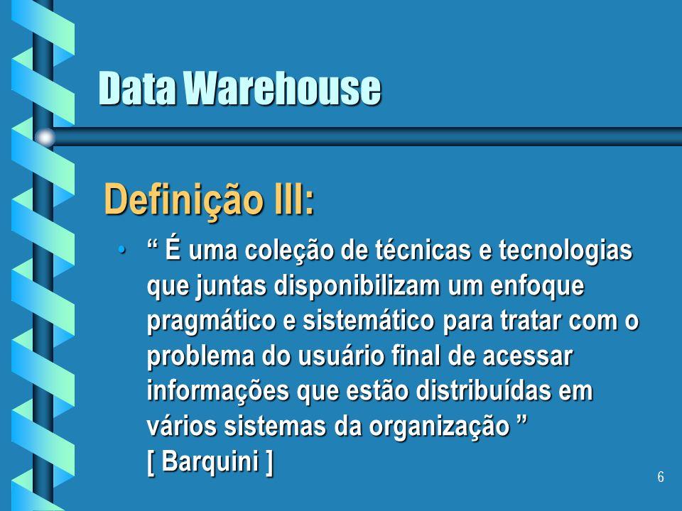 Definição III: Data Warehouse
