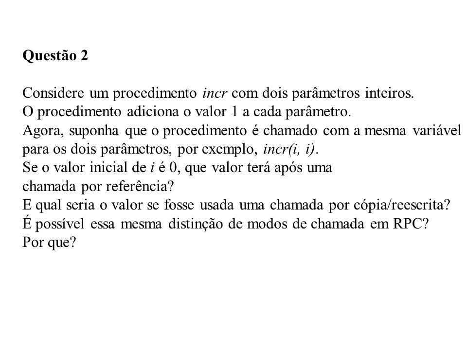Questão 2 Considere um procedimento incr com dois parâmetros inteiros. O procedimento adiciona o valor 1 a cada parâmetro.