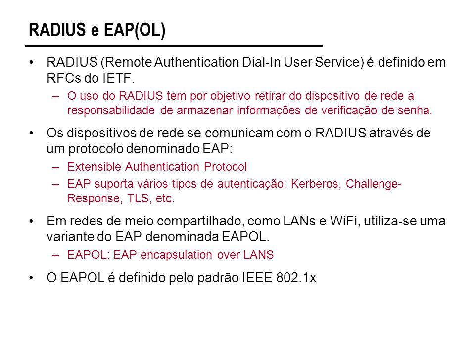RADIUS e EAP(OL) RADIUS (Remote Authentication Dial-In User Service) é definido em RFCs do IETF.