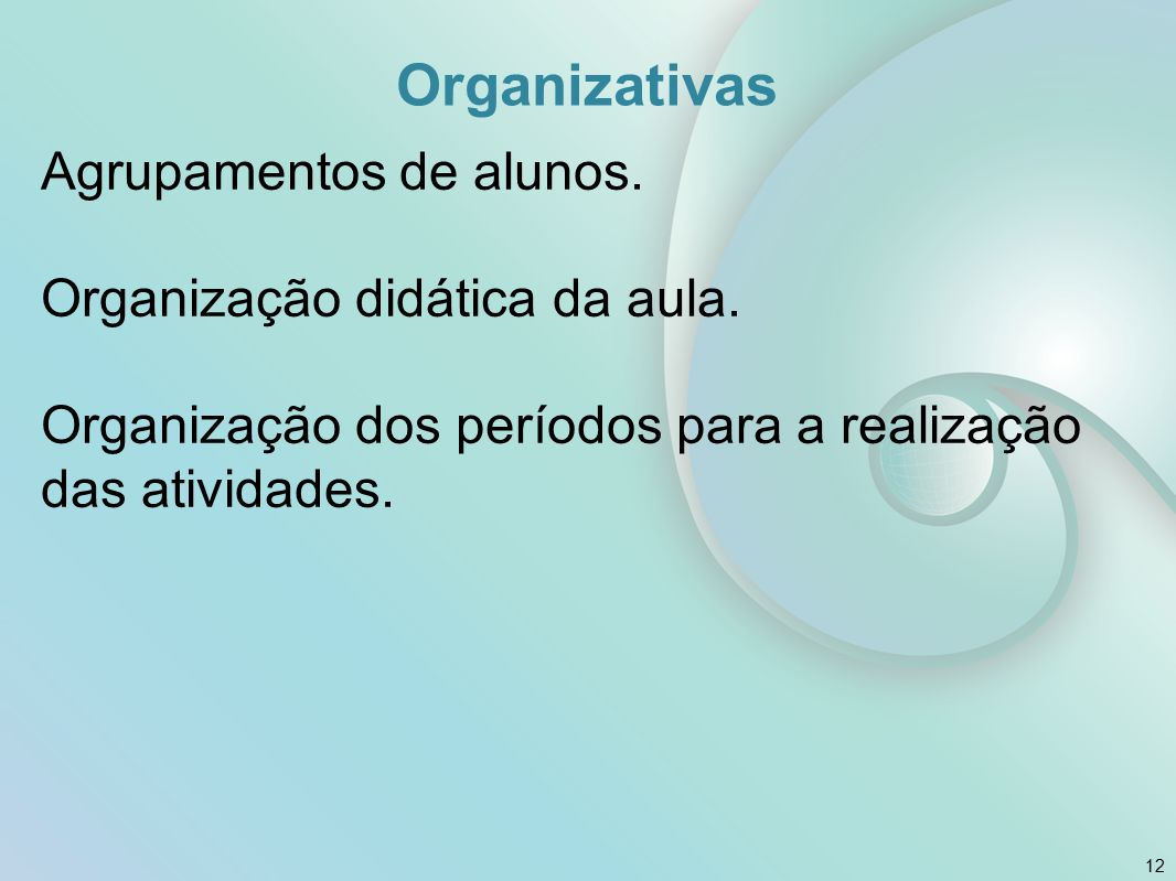 Organizativas Agrupamentos de alunos. Organização didática da aula.