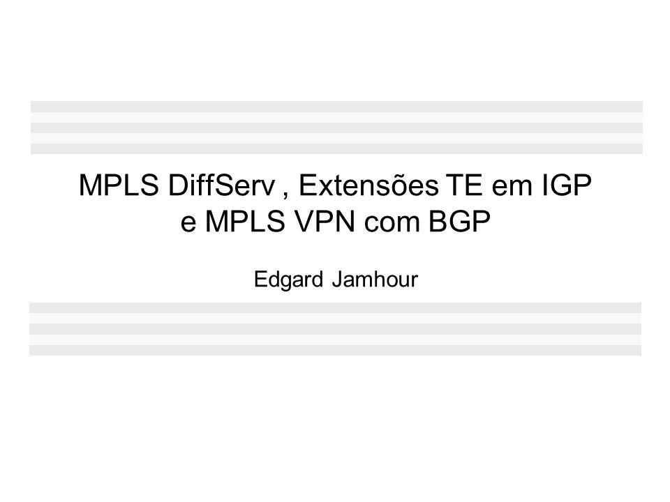 MPLS DiffServ , Extensões TE em IGP e MPLS VPN com BGP Edgard Jamhour