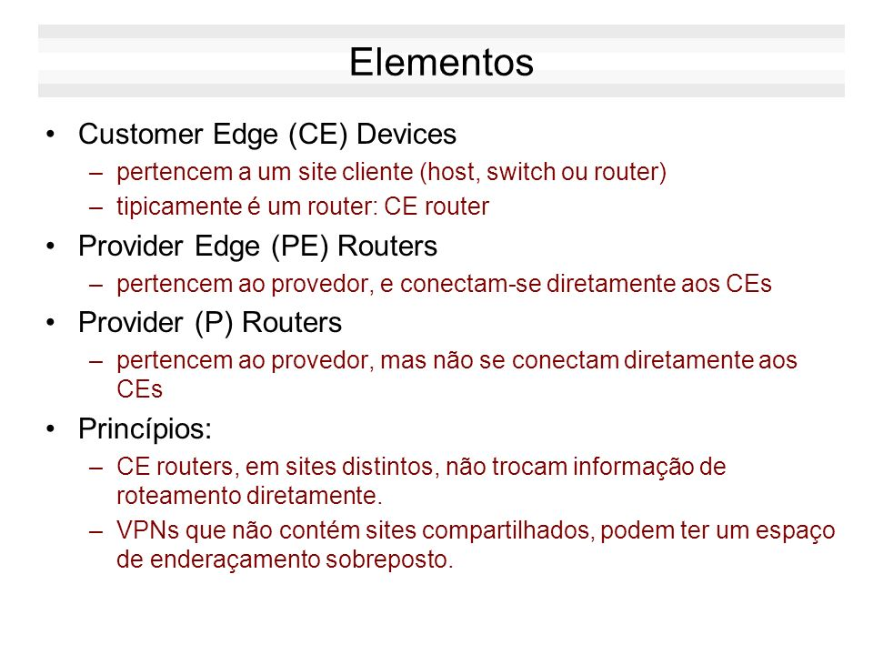 Elementos Customer Edge (CE) Devices Provider Edge (PE) Routers