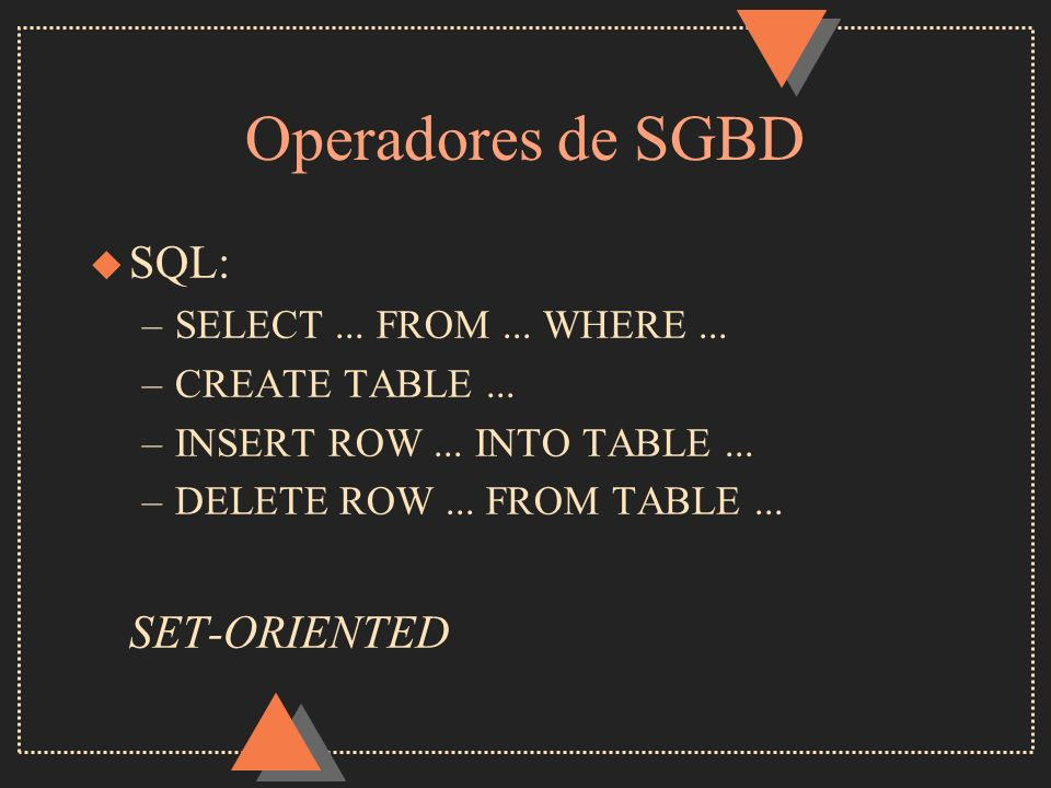 Operadores de SGBD SQL: SET-ORIENTED SELECT ... FROM ... WHERE ...