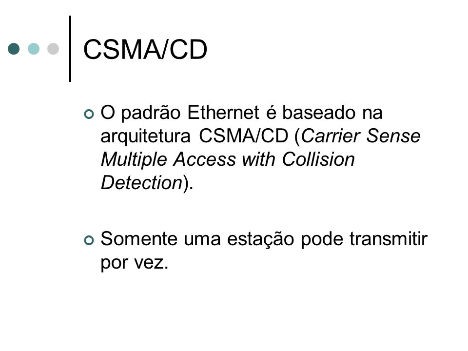 CSMA/CDO padrão Ethernet é baseado na arquitetura CSMA/CD (Carrier Sense Multiple Access with Collision Detection).