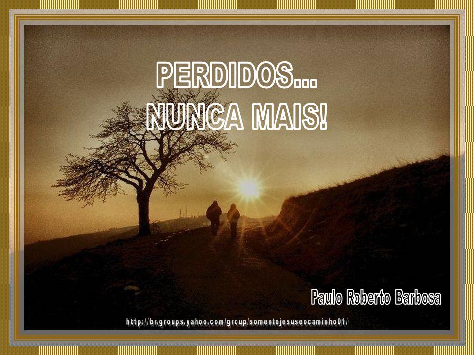 PERDIDOS... NUNCA MAIS! Paulo Roberto Barbosa