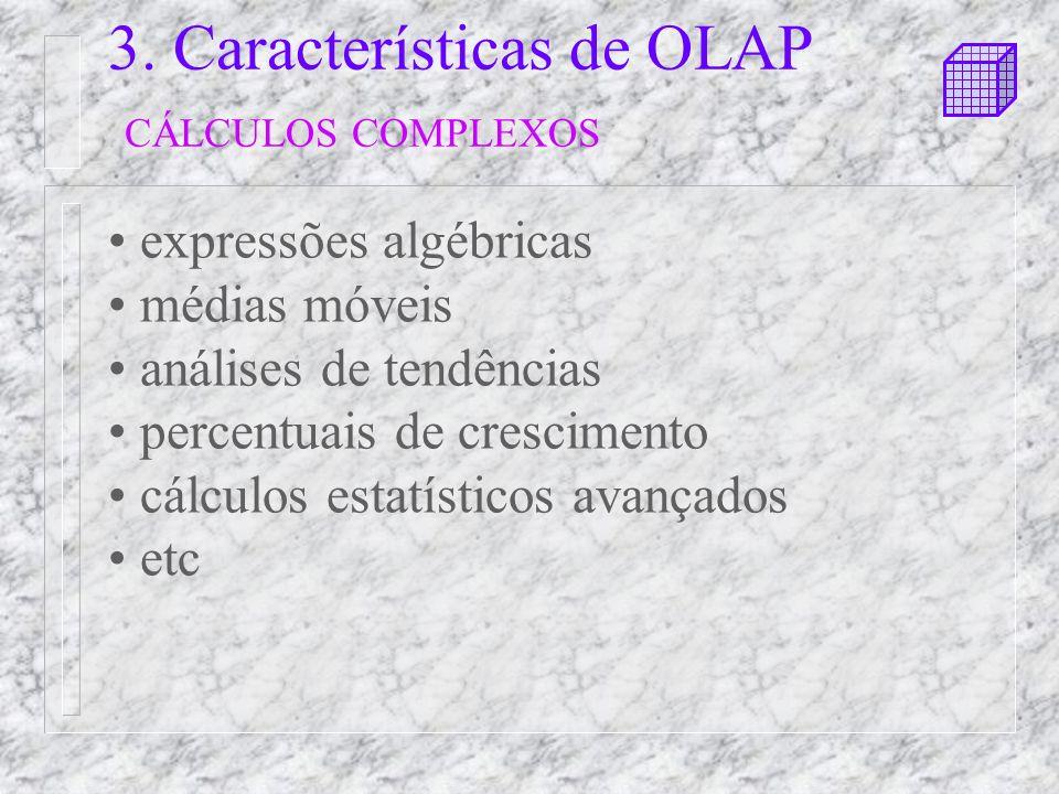 3. Características de OLAP CÁLCULOS COMPLEXOS
