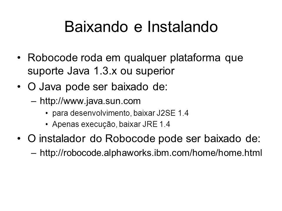 Baixando e Instalando Robocode roda em qualquer plataforma que suporte Java 1.3.x ou superior. O Java pode ser baixado de: