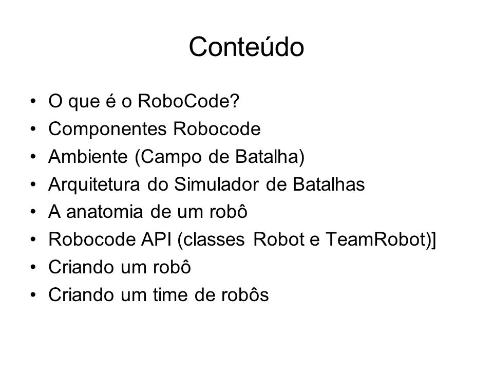 Conteúdo O que é o RoboCode Componentes Robocode