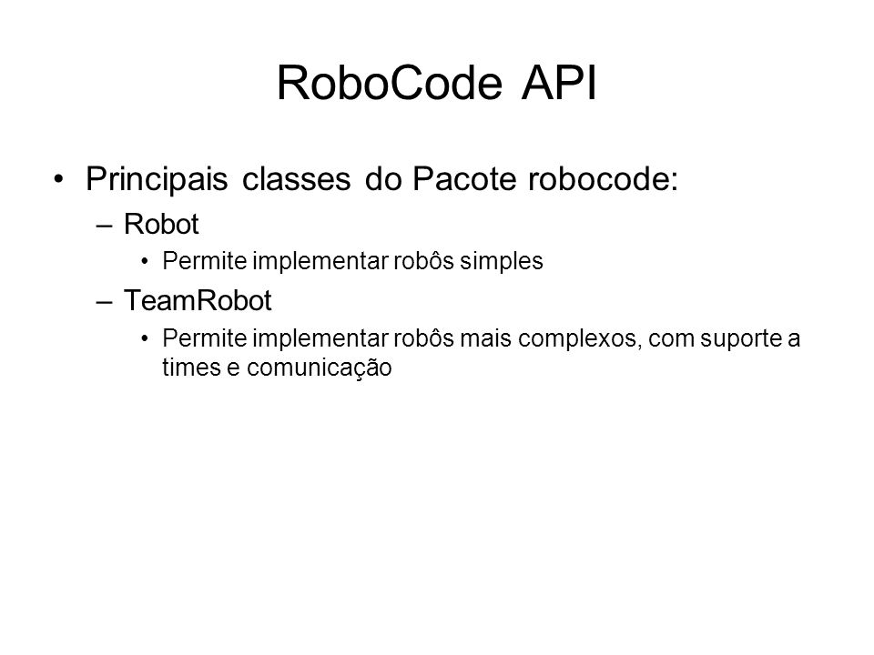 RoboCode API Principais classes do Pacote robocode: Robot TeamRobot