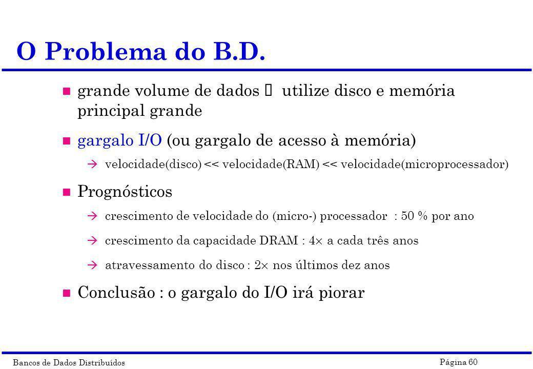 O Problema do B.D. grande volume de dados ï utilize disco e memória principal grande. gargalo I/O (ou gargalo de acesso à memória)
