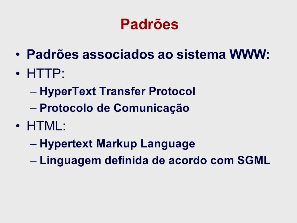 Padrões Padrões associados ao sistema WWW: HTTP: HTML: