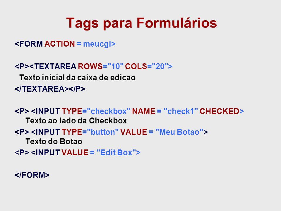 Tags para Formulários <FORM ACTION = meucgi>