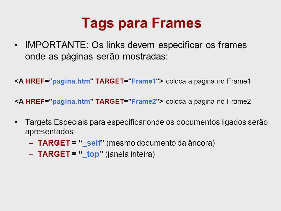 Tags para Frames IMPORTANTE: Os links devem especificar os frames onde as páginas serão mostradas: