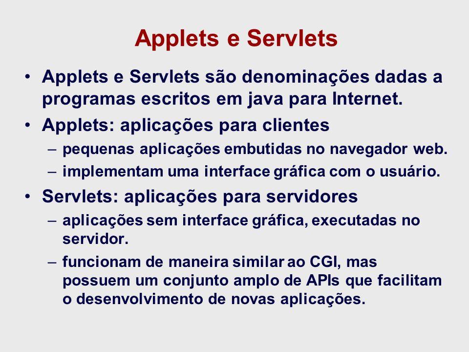 Applets e Servlets Applets e Servlets são denominações dadas a programas escritos em java para Internet.