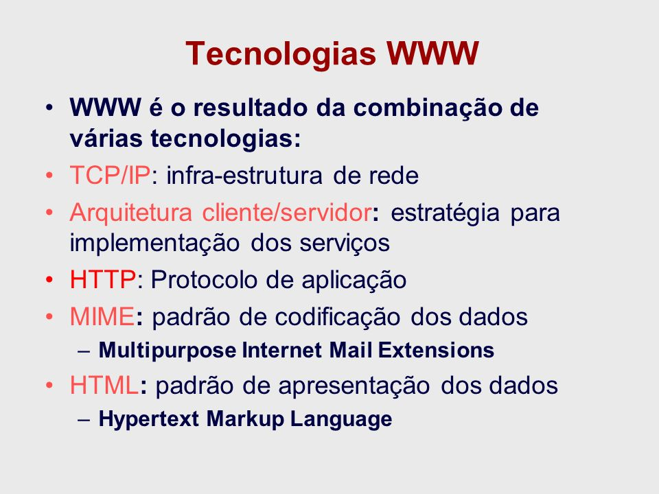 Tecnologias WWW WWW é o resultado da combinação de várias tecnologias: