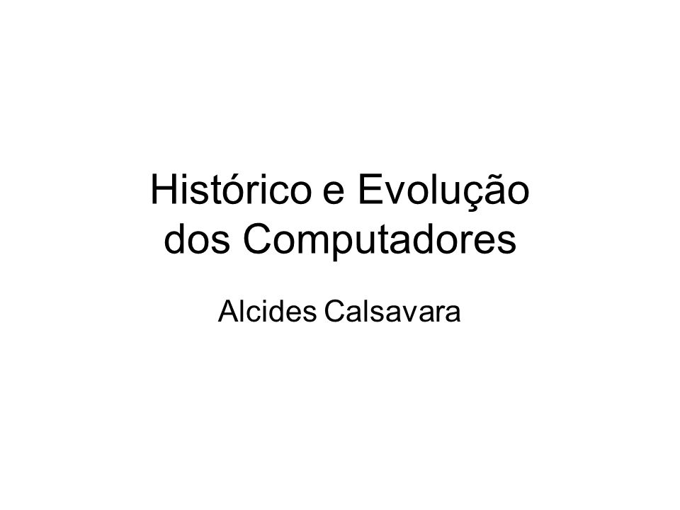 Histórico e Evolução dos Computadores