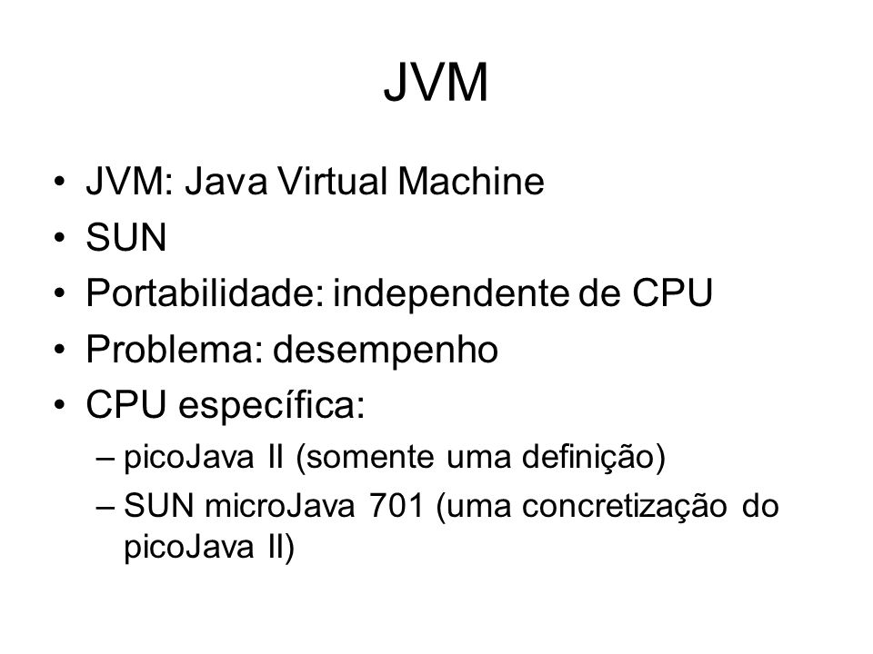 JVM JVM: Java Virtual Machine SUN Portabilidade: independente de CPU