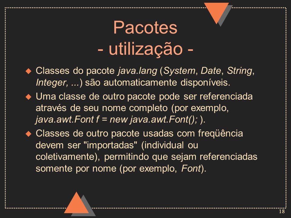 Pacotes - utilização -Classes do pacote java.lang (System, Date, String, Integer, ...) são automaticamente disponíveis.