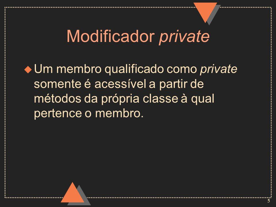 Modificador privateUm membro qualificado como private somente é acessível a partir de métodos da própria classe à qual pertence o membro.