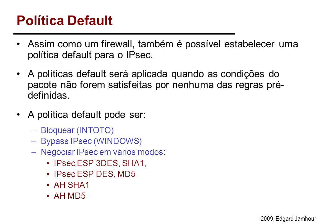 Política Default Assim como um firewall, também é possível estabelecer uma política default para o IPsec.