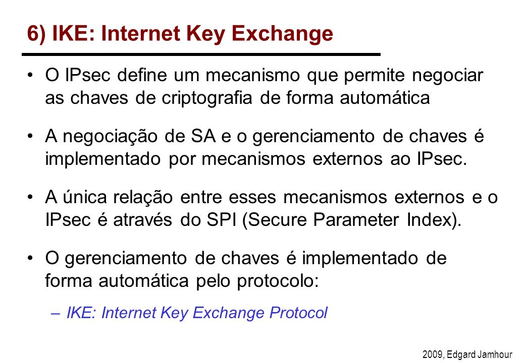 6) IKE: Internet Key Exchange