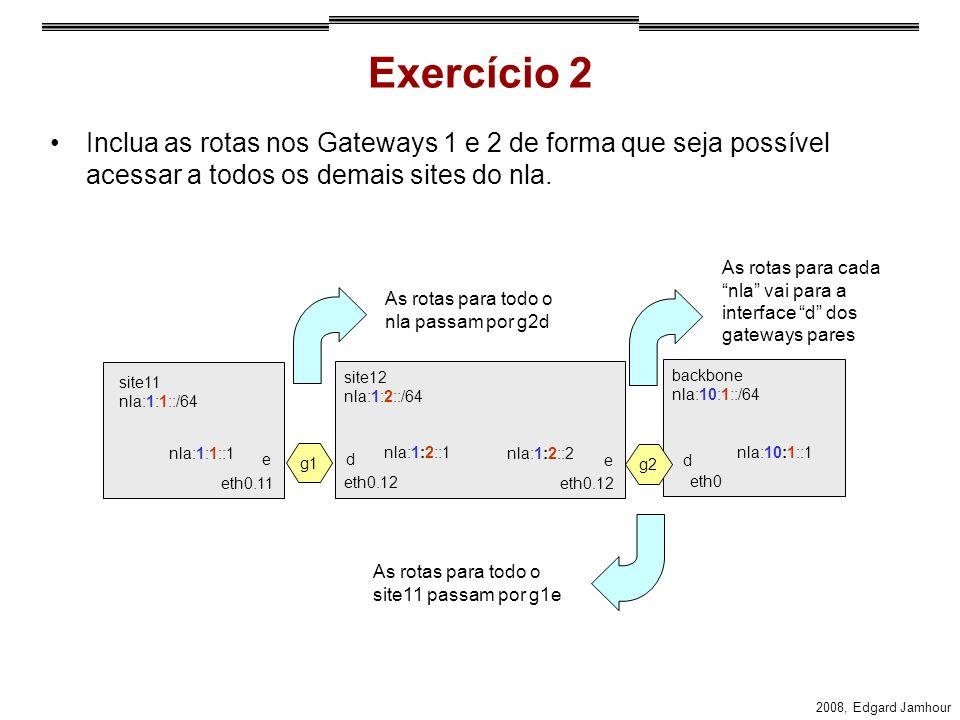 Exercício 2 Inclua as rotas nos Gateways 1 e 2 de forma que seja possível acessar a todos os demais sites do nla.