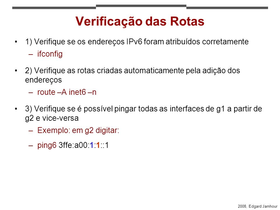 Verificação das Rotas 1) Verifique se os endereços IPv6 foram atribuídos corretamente. ifconfig.