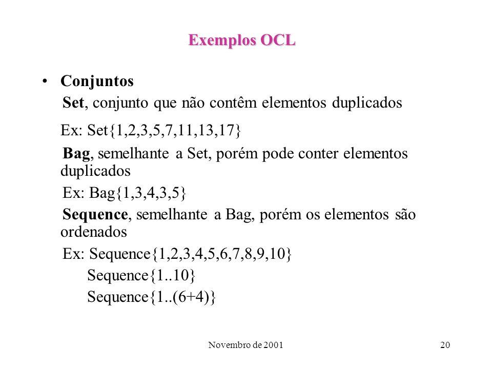 Ex: Set{1,2,3,5,7,11,13,17} Exemplos OCL Conjuntos